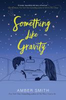 Cover image for Something like gravity / Amber Smith.