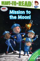 """Cover image for Mission to the moon! / adapted by Jordan D. Brown, based on the screenplay """"Mission to the moon"""" writen by Craig Bartlett."""