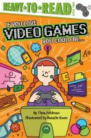 Cover image for If you love video games, you could be-- / by Thea Feldman ; illustrated by Natalie Kwee.
