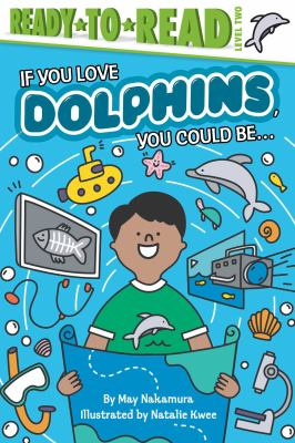 Cover image for If you love dolphins, you could be ... / by May Nakamura ; illustrated by Natalie Kwee.