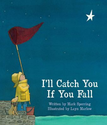 Cover image for I'll catch you if you fall / Mark Sperring ; illustrated by Layn Marlow.