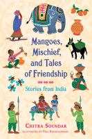 Cover image for Mangoes, mischief, and tales of friendship : stories from India / Chitra Soundar ; illustrated by Uma Krishnaswamy.