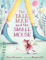 Cover image for The tall man and the small mouse / Mara Bergman ; illustrated by Birgitta Sif.