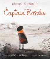 Cover image for Captain Rosalie / Timothée de Fombelle ; illustrated by Isabelle Arsenault ; translated by Sam Gordon.