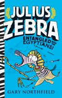 Cover image for Julius Zebra : entangled with the Egyptians! / Gary Northfield.
