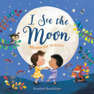 Cover image for I see the moon : rhymes for bedtime / illustrated by Rosalind Beardshaw.
