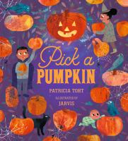 Cover image for Pick a pumpkin / Patricia Toht ; illustrated by Jarvis.