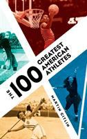 Cover image for The 100 greatest American athletes / Martin Gitlin.