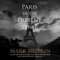 Cover image for Paris in the present tense [compact disc] : [a novel] / Mark Helprin.