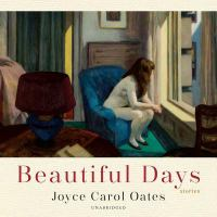 Cover image for Beautiful days [compact disc] : stories / Joyce Carol Oates.