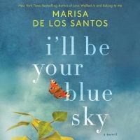 Cover image for I'll be your blue sky [compact disc] : a novel / Marisa de los Santos, New York times bestselling author of Love walked in and Belong to me.