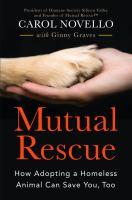 Cover image for Mutual rescue : how adopting a homeless animal can save you, too / Carol Novello with Ginny Graves.