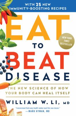 Cover image for Eat to beat disease : the new science of how your body can heal itself / William W. Li, MD.