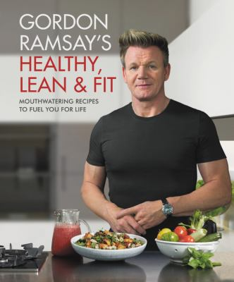Cover image for Gordon Ramsay's healthy, lean & fit : mouthwatering recipes to fuel you for life / photography by Jamie Orlando Smith.