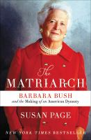 Cover image for The matriarch [large print] : Barbara Bush and the making of an American dynasty / Susan Page.