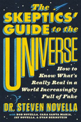 Cover image for The skeptics' guide to the universe : how to know what's really real in a world increasingly full of fake / Dr. Steven Novella with Bob Novella [and three others].