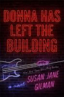 Cover image for Donna has left the building : a novel / Susan Jane Gilman.