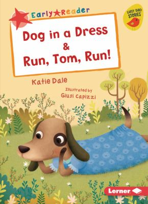 Cover image for Dog in a dress & Run, Tom, run! / Katie Dale ; illustrated by Giusi Capizzi.