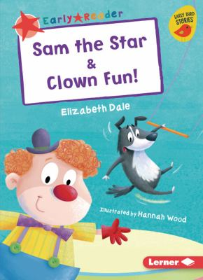 Cover image for Sam the star & Clown fun! / Elizabeth Dale ; illustrated by Hannah Wood.