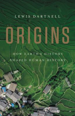 Cover image for Origins : how Earth's history shaped human history / Lewis Dartnell.