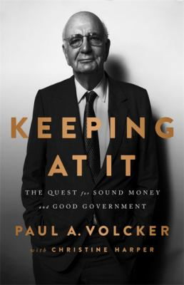 Cover image for Keeping at it : the quest for sound money and good government / Paul A. Volcker with Christine Harper.