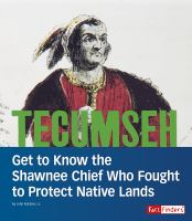 Cover image for Tecumseh : get to know the Shawnee chief who fought to protect native lands / John Micklos, Jr. ; consultant, Rhonda Dass.