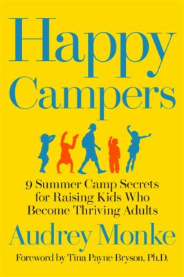 Cover image for Happy Campers : 9 summer camp secrets for raising kids who become thriving adults / Audrey Monke ; foreword by Tina Payne Bryson, PhD.