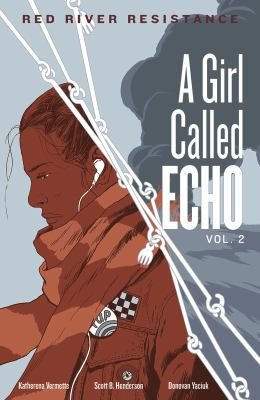Cover image for A girl called Echo. Vol. 2, Red River resistance / by Katherena Vermette ; illustrated by Scott B. Henderson ; coloured by Donovan Yaciuk.