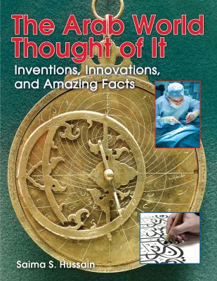 Cover image for The Arab World Thought of It Inventions, Innovations, and Amazing Facts.