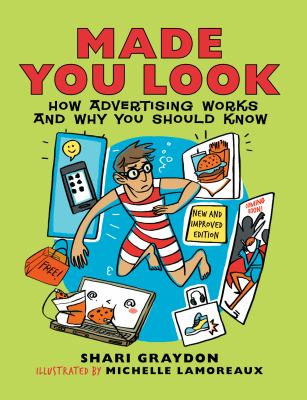 Cover image for Made you look : how advertising works and why you should know / Shari Graydon ; illustrated by Michelle Lamoreaux.