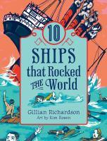 Cover image for 10 ships that rocked the world / Gillian Richardson ; art by Kim Rosen.