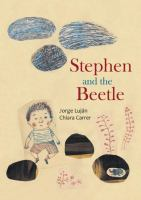 Cover image for Stephen and the beetle / Jorge Luján, author ; [illustrated by] Chiara Carrer ; translated by Elisa Amado.