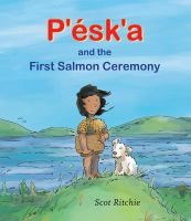 Cover image for P'ésk'a and the first salmon ceremony / Scot Ritchie.