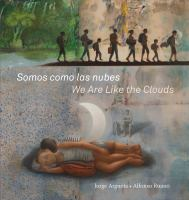 Cover image for Somos como las nubes ; we are like the clouds / Jorge Argueta ; pictures by Alfonso Ruano ; translated by Elisa Amado.