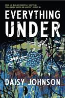 Cover image for Everything under : a novel / Daisy Johnson.