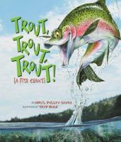 Cover image for Trout, trout, trout! : (a fish chant) / by April Pulley Sayre ; illustrated by Trip Park.