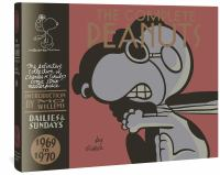 Cover image for The complete Peanuts, 1969 to 1970 : [the definitive collection of Charles M. Schulz's comic strip masterpiece : dailies & sundays] / Charles M. Schulz ; [introduction by Mo Willems].