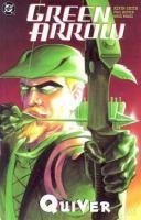 Cover image for Green Arrow. Quiver / Kevin Smith, writer ; Phil Hester, penciller ; Ande Parks, inker ; Guy Major, colorist ; Sean Konot, letterer ; Matt Wagner, original covers.