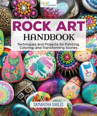 Cover image for Rock art handbook : techniques and projects for painting, coloring, and transforming stones / Samantha Sarles.