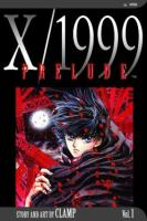 Cover image for X/1999. v.1, Prelude / story and art by CLAMP ; [English adaptation by Fred Burke].