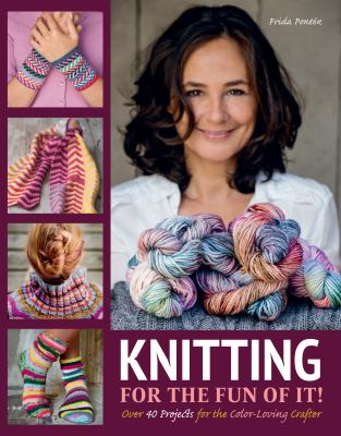 Cover image for Knitting for the fun of it! : over 40 projects for the color-loving crafter / Frida Pontén.