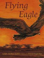 Cover image for Flying eagle / Sudipta Bardhan-Quallen ; illustrated by Deborah Kogan Ray.