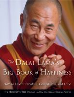 Cover image for The Dalai Lama's big book of happiness : how to live in freedom, compassion, and love / His Holiness the Dalai Lama ; edited by Renuka Singh.