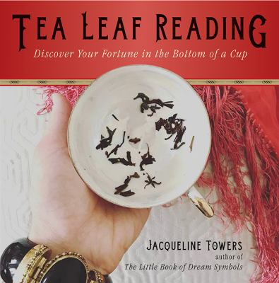 Cover image for Tea leaf reading : discover your fortune in the bottom of a cup / Jacqueline Towers.