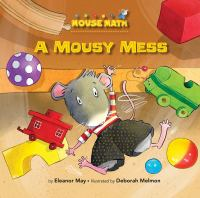 Cover image for A mousy mess / by Laura Driscoll ; illustrated by Deborah Melmon.