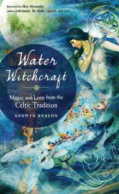 Cover image for Water witchcraft : magic and lore from the Celtic tradition / Annwyn Avalon.