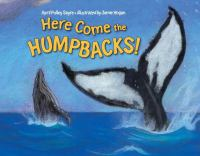Cover image for Here come the humpbacks! / April Pulley Sayre ; illustrated by Jamie Hogan.