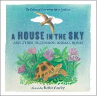 Cover image for A house in the sky : and other uncommon animal homes / Steve Jenkins ; illustrated by Robbin Gourley.