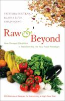Cover image for Raw & beyond : how omega-3 nutrition is transforming the raw food paradigm / Victoria Boutenko, Elaina Love, Chad Sarno.