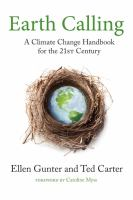 Cover image for Earth calling : a climate change handbook for the 21st century / Ellen Gunter and Ted Carter ; foreword by Caroline Myss.